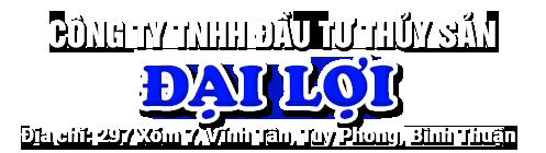 CÔNG TY TNHH ĐẦU TƯ THỦY SẢN ĐẠI LỢI -  Địa chỉ: 297- Xóm 7 - Vĩnh Tân- Tuy Phong- Bình Thuận